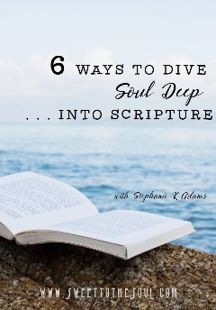 6 Ways to Dive Soul Deep into Scripture